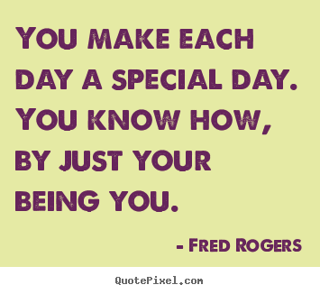 Fred rogers picture quotes you make each day a special day you make picture quotes about friendship you make each day a special day you know altavistaventures Images