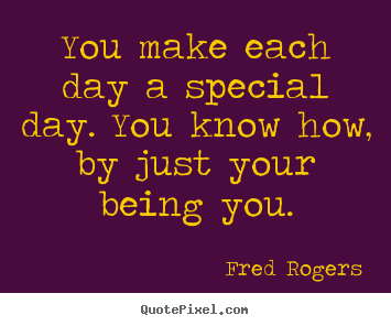 Fred rogers picture quotes you make each day a special day you customize picture quotes about friendship you make each day a special day you know altavistaventures Images