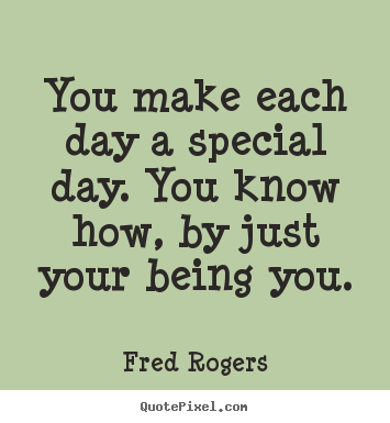 Fred rogers picture quotes you make each day a special day you quotes about friendship you make each day a special day you know how altavistaventures Images