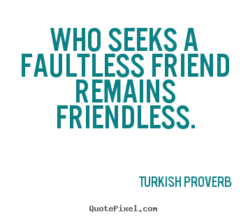Turkish Quotes About Friendship Pleasing Turkish Proverb Picture Quotes  Who Seeks A Faultless Friend