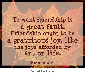 simone weil essay on friendship 04062018 the tools you need to write a quality essay or term paper  (weil, simone ) much  the quote by general loewenhielm in the story of babette's feast.
