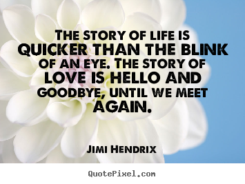 Jimi Hendrix image quote - The story of life is quicker than the blink of.. - Friendship quotes