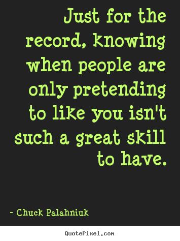 Chuck Palahniuk picture quotes - Just for the record, knowing when people are only pretending.. - Friendship quotes