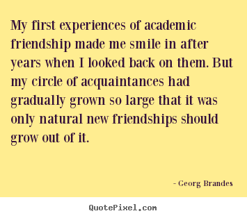 Create poster quotes about friendship - My first experiences of academic friendship made me smile..