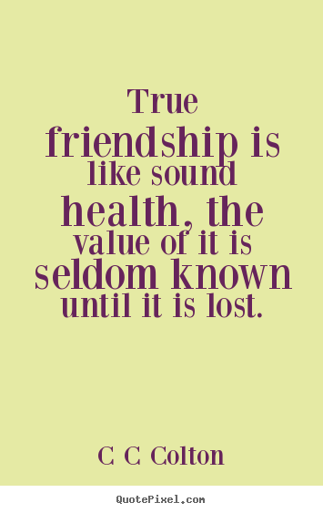 How to design picture quotes about friendship - True friendship is like sound health, the value..