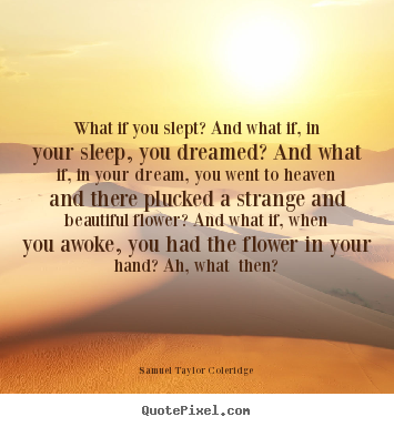 Friendship quotes - What if you slept? and what if, in your sleep,..