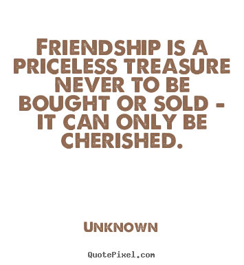 A Quote About Friendship Brilliant Unknown Picture Quotes  Friendship Is A Priceless Treasure Never