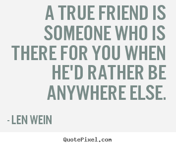 How to make picture quote about friendship - A true friend is someone who is there for you when..