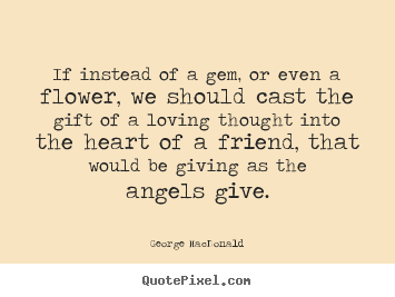 If Instead Of A Gem Or Even A Flower We Should George Macdonald Top Friendship Quotes