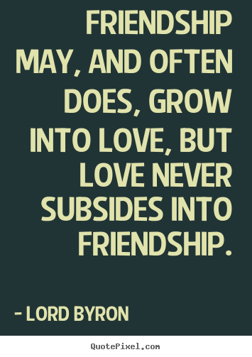 Quotes About Love And Friendship Impressive Friendship Quote  Friendship May And Often Does Grow Into Love