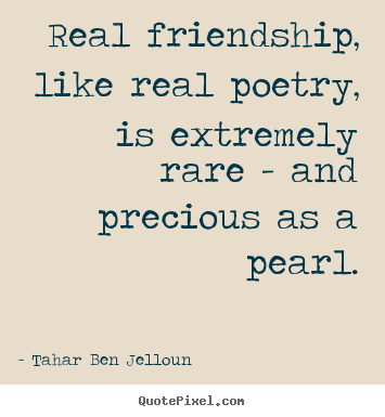 Create custom poster sayings about friendship - Real friendship, like real poetry, is extremely..
