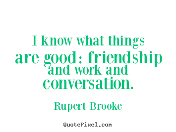 How to design picture quotes about friendship - I know what things are good: friendship and..