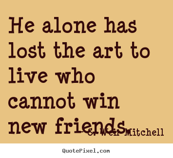 New Quotes About Friendship Endearing Create Custom Poster Quotes About Friendship  He Alone Has Lost