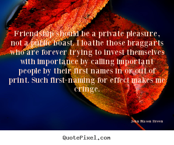Design Your Own Image Quote About Friendship   Friendship Should Be A  Private Pleasure, Not