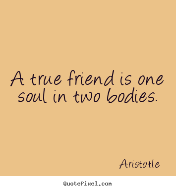 Aristotle picture quotes - A true friend is one soul in two bodies. - Friendship quotes