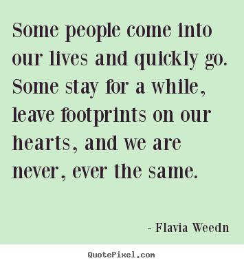Some people come into our lives and quickly go.  some.. Flavia Weedn best friendship quote
