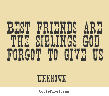 Unknown picture quotes - Best friends are the siblings god forgot to.. - Friendship quotes