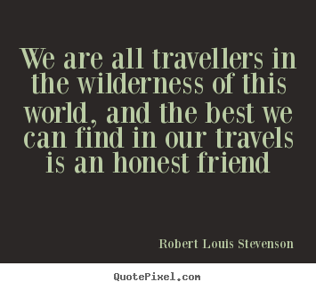 Quotes about friendship - We are all travellers in the wilderness of this world, and the best..