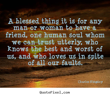 Charles Kingsley photo quote - A blessed thing it is for any man or woman to have a friend, one.. - Friendship quote