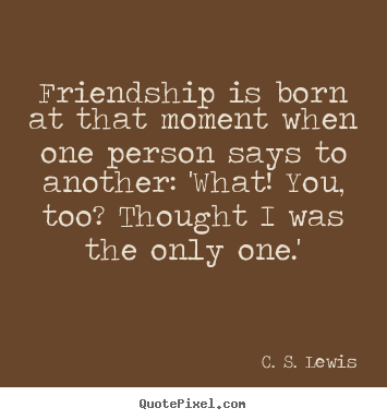 Cs Lewis Quote About Friendship Alluring Picture Quotes From C S Lewis  Quotepixel
