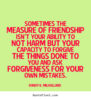 Quotes About Friendship And Forgiveness Magnificent Randy K Milholland Picture Quotes  Quotepixel