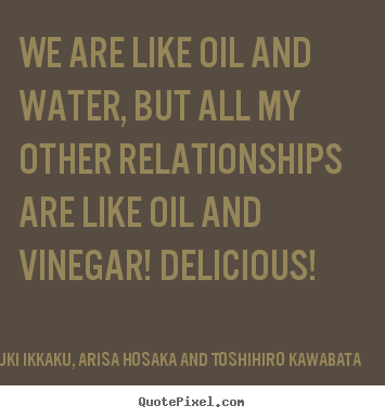 Oil Quote Inspiration Picture Quotes From Takayuki Ikkaku Arisa Hosaka And Toshihiro