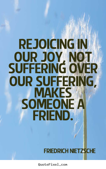 Sayings about friendship - Rejoicing in our joy, not suffering over our..