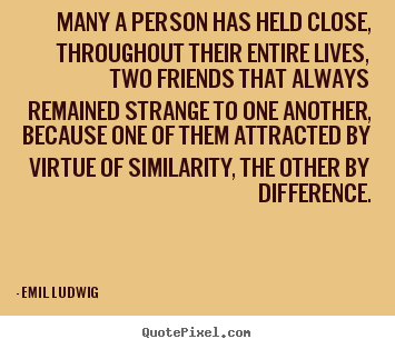 Emil Ludwig image quotes - Many a person has held close, throughout their.. - Friendship quotes