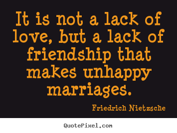 Friendship quotes - It is not a lack of love, but a lack of friendship..