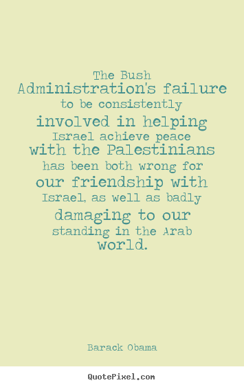 Quotes about friendship - The bush administration's failure to be consistently..