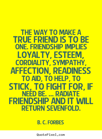 Quotes About True Friendship And Loyalty Pleasing Create Picture Quotes About Friendship  The Way To Make A True