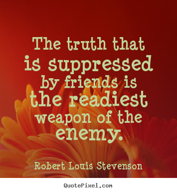 Quotes about friendship - The truth that is suppressed by friends is the readiest..