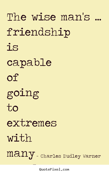 Wise Quotes About Friendship Pleasing The Wise Man's.friendship Is Capable Of Going To Extremes