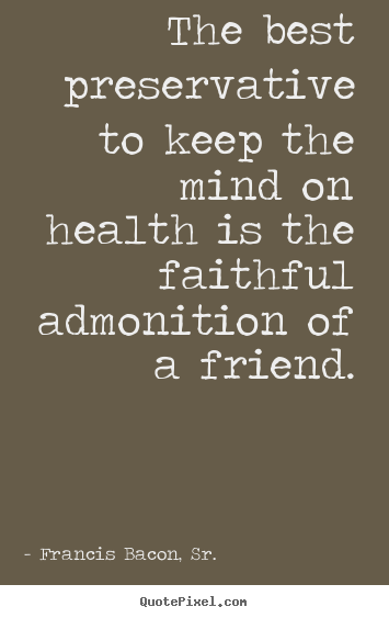 Customize image quotes about friendship - The best preservative to keep the mind on health..