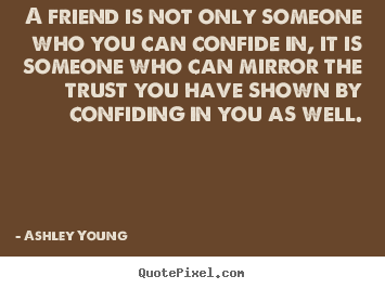 Ashley Young picture quote - A friend is not only someone who you can confide in, it is.. - Friendship quotes