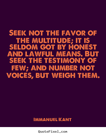Friendship quotes - Seek not the favor of the multitude; it is..