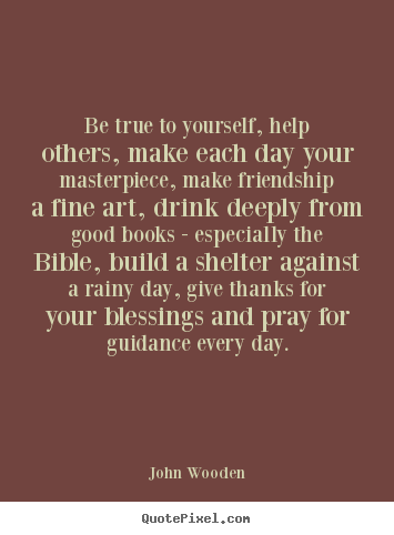 Friendship quote - Be true to yourself, help others, make each day your..