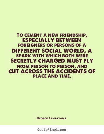 Friendship sayings - To cement a new friendship, especially between foreigners..