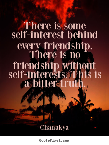 Customize picture quotes about friendship - There is some self-interest behind every friendship. there is no..