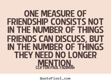 Clifton Paul Fadiman picture quotes - One measure of friendship consists not in the number of things.. - Friendship quotes