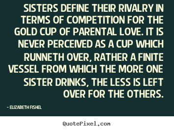 Make custom poster quotes about friendship - Sisters define their rivalry in terms of competition..