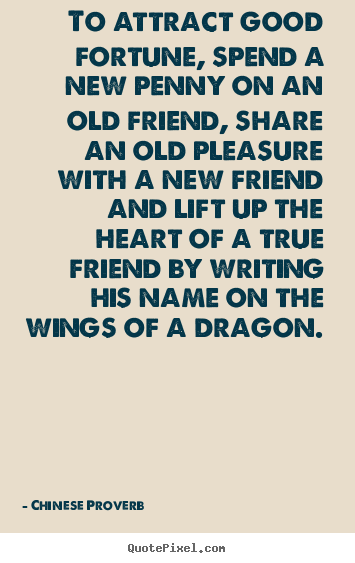 Quotes about friendship - To attract good fortune, spend a new penny on an old friend,..