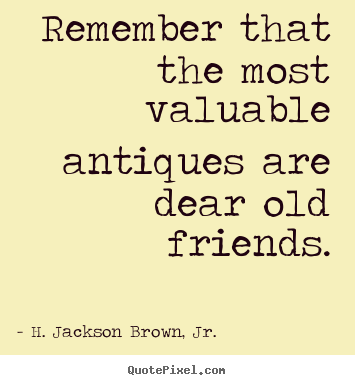 Diy image quotes about friendship remember that the most for Most valuable antiques to look for