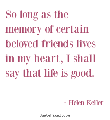 Charmant So Long As The Memory Of Certain Beloved Friends.. Helen Keller Popular  Friendship Sayings