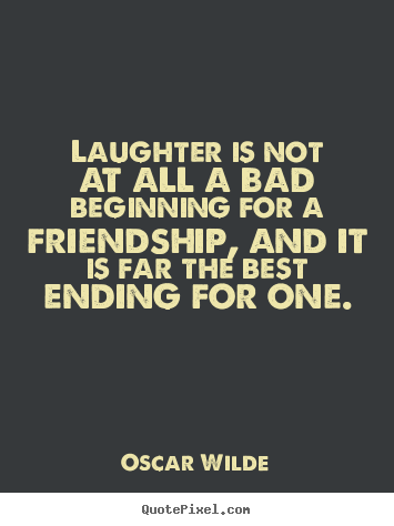 Sad Quotes About Friendship Ending Custom Sayings About Friendship  Laughter Is Not At All A Bad Beginning