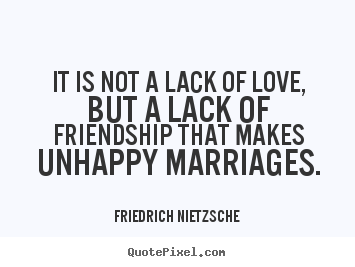 How to design photo quotes about friendship - It is not a lack of love, but a lack of friendship that..