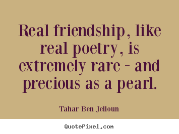 Design poster quotes about friendship - Real friendship, like real poetry, is extremely rare - and precious..