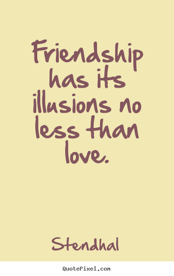 Friendship has its illusions no less than love stendhal best friendship has its illusions no less than love stendhal popular friendship quote altavistaventures Gallery