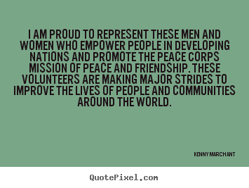 Kenny Marchant photo quote - I am proud to represent these men and women who empower people in developing.. - Friendship quote