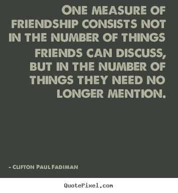 Make personalized image quotes about friendship - One measure of friendship consists not in the number..